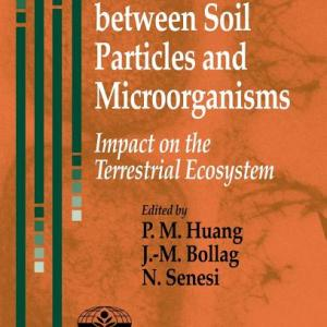 Analytical and Physical Chemistry of Environmental Systems: Interactions Between Soil Particles and Microorganisms : Impact on the Terrestrial Ecosystem (Series #7) (Hardcover)