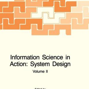 NATO Science Series E:: Information Science in Action: System Design (2 Volumes) (Series #59/60) (Hardcover)