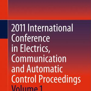 Lecture Notes in Electrical Engineering: 2011 International Conference in Electrics, Communication and Automatic Control Proceedings (Other)