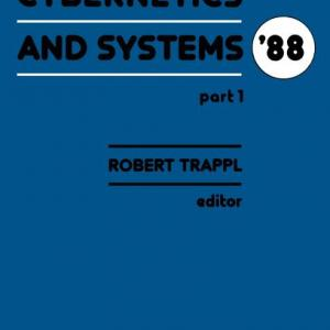 Cybernetics and Systems '88 : Proceedings of the Ninth European Meeting on Cybernetics and Systems Research, Organized by the Austrian Society for Cybernetic Studies, Held at the University of Vienna, Austria, 5-8 April 1988 (Hardcover)